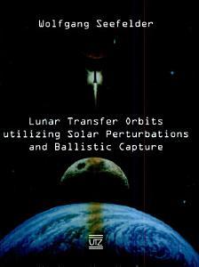 Lunar Transfer Orbits Utilizing Solar Perturbations and Ballistic Capture Book