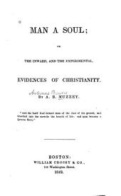 Man a Soul: Or, The Inward, and the Experimental, Evidences of Christianity