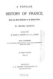 A Popular History of France from the First Revolution to the Present Time: Volume 1