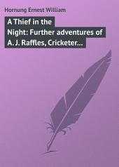 A Thief in the Night: Further adventures of A. J. Raffles, Cricketer and Cracksman