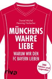 Münchens wahre Liebe: Warum wir den FC Bayern lieben. 200 Fakten und Legenden