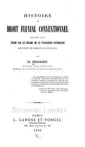 Histoire du droit fluvial conventionnel: précédée d'une étude sur le régime de la navigation intérieure aux temps de Rome et au moyen âge