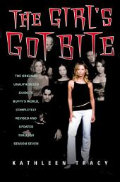 The Girl's Got Bite: The Original Unauthorized Guide to Buffy's World, Edition 2