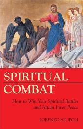 Spiritual Combat: How to Win Your Spiritual Battles and Attain Inner Peace ; Plus, Interior Peace : the Path to Paradise