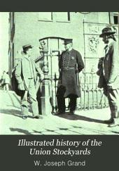 Illustrated History of the Union Stockyards: Sketch-book of Familiar Faces and Places at the Yards