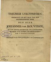 Treurige lykcypressen, gestrooyt op het graf van den hooggeleerden heer Johannes van Rouveroy, in syn leeven bedienaar des goddelyken woords tot Leiden, en mede-regent van 't Staten Collegie: Godzaliglijk in den Heere gerust op den I van Lentemaand 1720