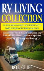 RV Living Collection: RV living for beginners, RV travel for the whole family, RV repair and RV mobile solar power