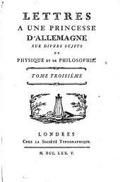 Lettres a une princesse d'allemagne: sur divers sujets de physique et de philosophie, Volume3