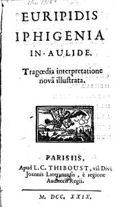 Iphigenia in Aulide. Tragaedia interpretatione nova illustrata: tragoedia interpretatione nova illustrata