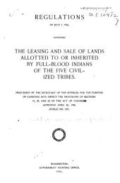 Regulations of July 7, 1906: Governing the Leasing and Sale of Lands Alloted to Or Inherited by Full-blooded Indians of the Five Civilized Tribes
