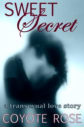 Sweet Secret: A Trans Love Story