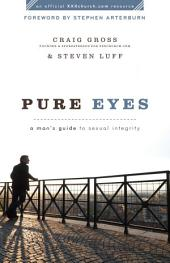 Pure Eyes (): A Man's Guide to Sexual Integrity