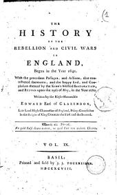 The History of the Rebellion and Civil Wars in England, Begun in the Year 1641. With the Precedent Passages, and Actions ... and Conclusion Thereof by the King Blessed Restoration, and Return Upon the 29th of May, in the Year 1660. Written by the Right Honorable Edward Earl of Clarendon: Vol. 9, Volume 9