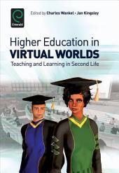 Higher Education in Virtual Worlds: Teaching and Learning in Second Life