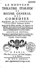 Le nouveau théatre italien: ou Recueil general des comedies representés par les Comédiens italiens ordinaires du Roi ...
