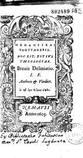 theologikai upotuposeis . Hoc est, totius theologiae breuis deliniatio. I. F. Jérémie Ferrier Authore et Vindice...