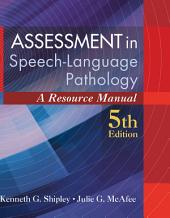 Assessment in Speech-Language Pathology: A Resource Manual: Edition 5