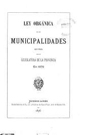 Ley orgánica de las municipalidades: sancionada por la Lejislatura de la Provincia en 1876