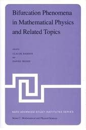 Bifurcation Phenomena in Mathematical Physics and Related Topics: Proceedings of the NATO Advanced Study Institute held at Cargèse, Corsica, France, June 24–July 7, 1979