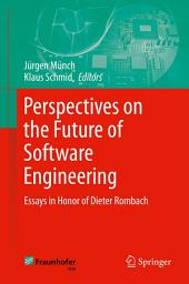 Perspectives on the Future of Software Engineering: Essays in Honor of Dieter Rombach