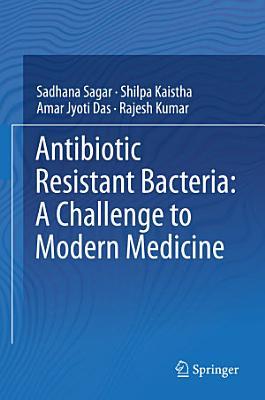 Antibiotic Resistant Bacteria: A Challenge to Modern Medicine