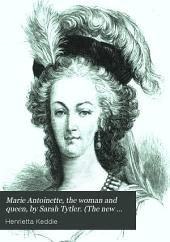 Marie Antoinette, the woman and queen, by Sarah Tytler. (The new Plutarch).