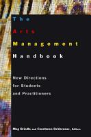 The Arts Management Handbook  New Directions for Students and Practitioners PDF