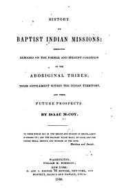 History of Baptist Indian Missions: Embracing Remarks on the Former and Present Condition of the Aboriginal Tribes; Their Settlement Within the Indian Territory, and Their Future Prospects