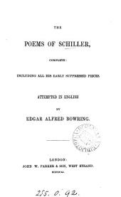 The poems of Schiller, complete, including all his early suppressed pieces, attempted in Engl. by E.A. Bowring