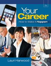Your Career: How To Make It Happen: Edition 8