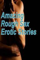 Amazing Rough Sex Erotic Stories
