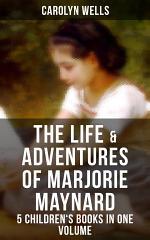 The Life & Adventures of Marjorie Maynard – 5 Children's Books in One Volume