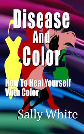 Disease And Color: How To Heal Yourself With Color