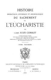 Histoire dogmatique, liturgique, et archéologique du sacrement de l'eucharistie: Volume1