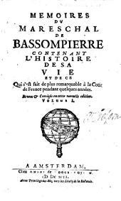 Memoires Du Mareschal De Bassompierre Contenant L'Histoire De Sa Vie Et De Ce Qui s'est fait de plus remarquable à la Cour de France pendant quelques années: Volume1