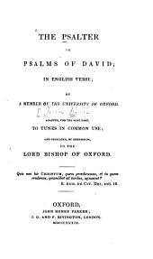 The Psalter, Or, Psalms of David in English Verse: Adapted for the Most Part to Tunes in Common Use and Dedicated by Permission to the Lord Bishop of Oxford