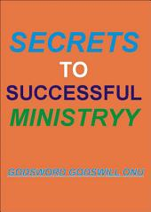 Secrets to Successful Ministry: How to Succeed and Perform Satisfactorily In the Ministry