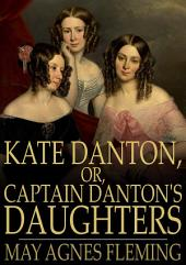 Kate Danton, or, Captain Danton's Daughters: A Novel