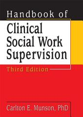 Handbook of Clinical Social Work Supervision, Third Edition: Edition 3