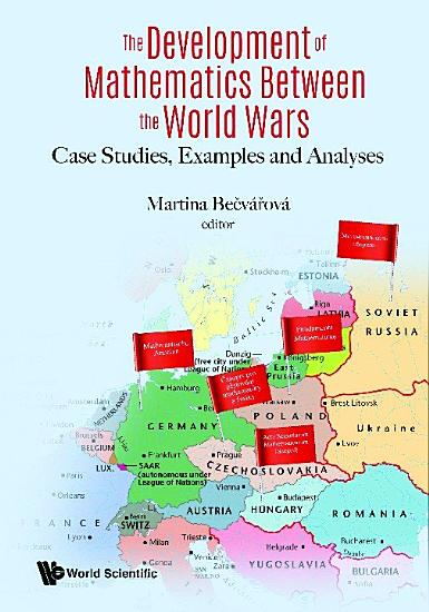 Development Of Mathematics Between The World Wars  The  Case Studies  Examples And Analyses PDF