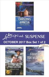 Harlequin Love Inspired Suspense October 2017 - Box Set 1 of 2: Christmas Amnesia\Thanksgiving Protector\Framed for Murder