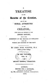A Treatise on the Records of the Creation: And on the Moral Attributes of the Creator; with Particular Reference to the Jewish History, and to the Consistency of the Principle of Population with the Wisdom and Goodness of the Deity, Volume 2
