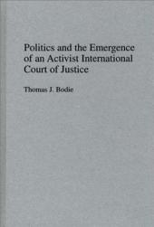 Politics and the Emergence of an Activist International Court of Justice