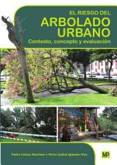 El riesgo del arbolado urbano. Contexto, concepto y evaluación