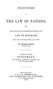 Principles of the Law of Nations: With Practical Notes and Supplementary Essays on the Law of Blockade and on Contraband of War