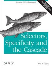 Selectors, Specificity, and the Cascade: Applying CSS3 to Documents