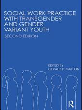 Social Work Practice with Transgender and Gender Variant Youth: Edition 2