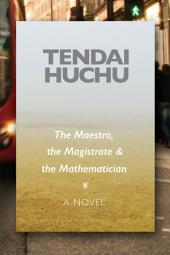 The Maestro, the Magistrate & the Mathematician: A Novel