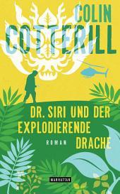Dr. Siri und der explodierende Drache - Dr. Siri ermittelt 8 -: Kriminalroman