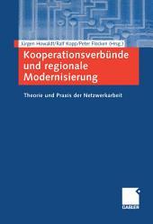 Kooperationsverbünde und regionale Modernisierung: Theorie und Praxis der Netzwerkarbeit